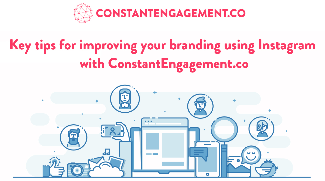 Key tips for improving your branding using Instagram with ConstantEngagement.co